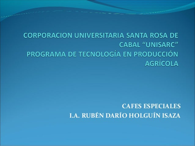 CAFES ESPECIALES I.A. RUBÉN DARÍO HOLGUÍN ISAZA