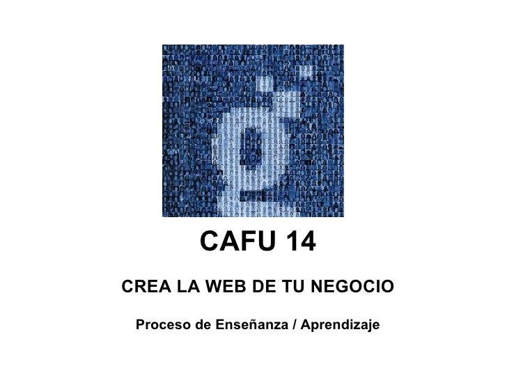 CAFU 14 CREA LA WEB DE TU NEGOCIO Proceso de Enseñanza / Aprendizaje
