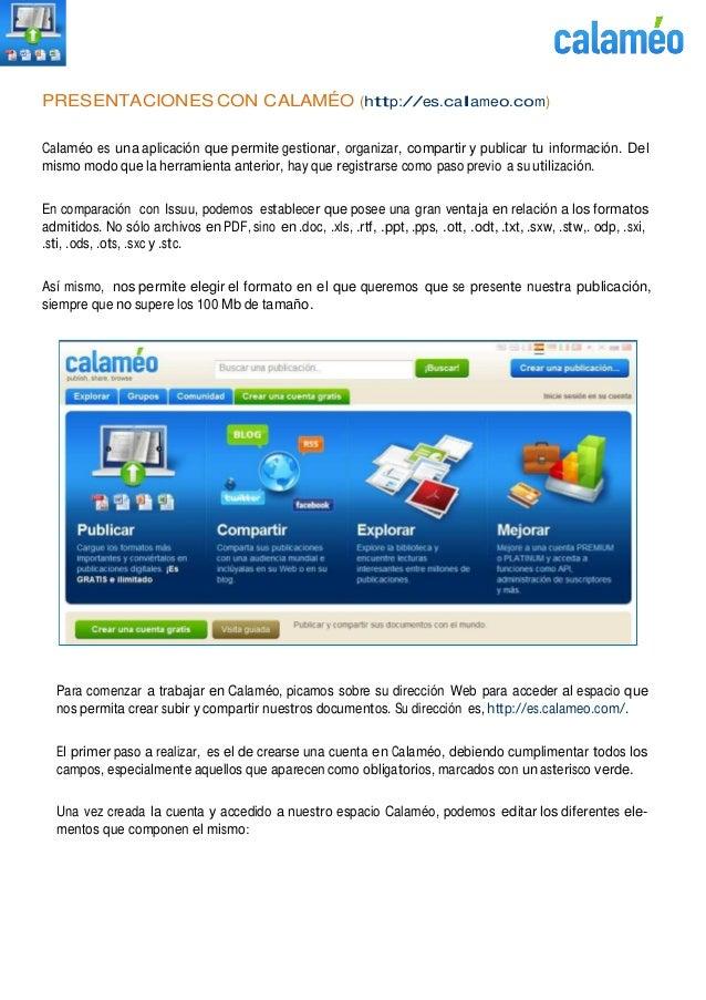 PRESENTACIONES CON CALAMÉO (http://es.calameo.com) Calaméo es una aplicación que permite gestionar, organizar, compartir y...