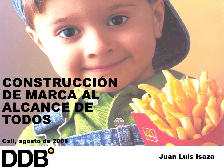 CONSTRUCCI ÓN DE MARCA AL ALCANCE DE TODOS Cali, agosto de 2008 Juan Luis Isaza