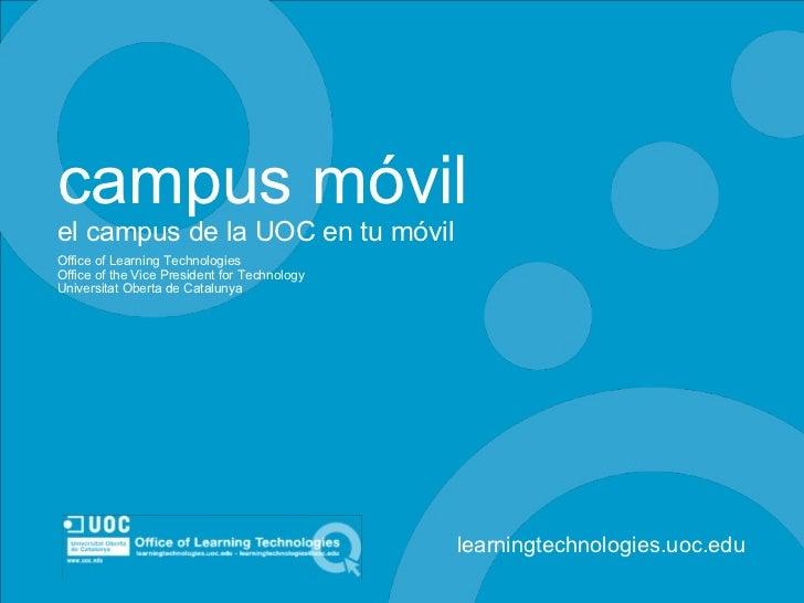 campus móvil el campus de la UOC en tu móvil Office of Learning Technologies Office of the Vice President for Technology U...
