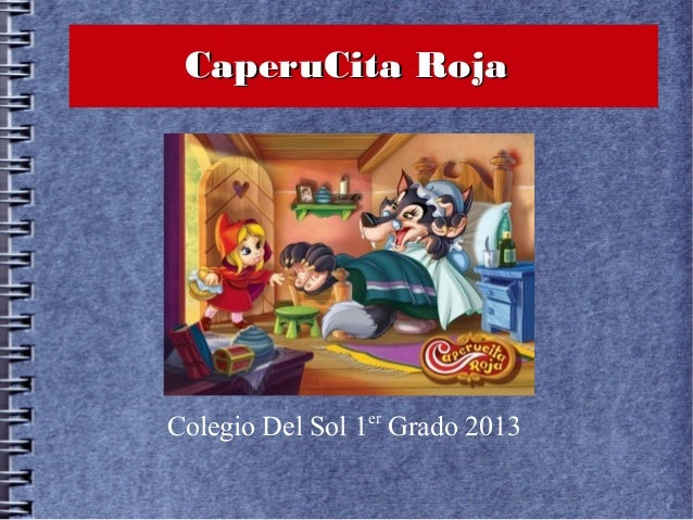 CaperuCita RojaCaperuCita Roja Colegio Del Sol 1er Grado 2013