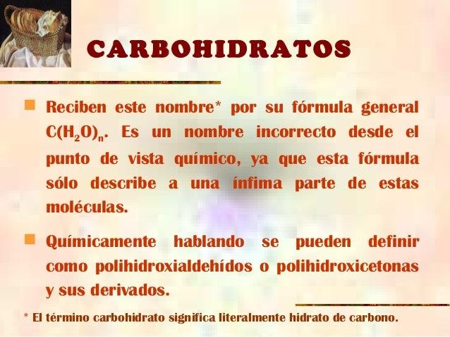 CARBOHIDRATOS  Reciben este nombre* por su fórmula general C(H2O)n. Es un nombre incorrecto desde el punto de vista quími...