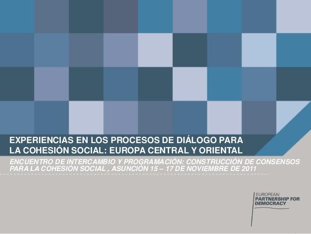 Experiencias en los procesos de diálogo para la cohesión social: Europa Central y Oriental / Carlos Hernández Ferreiro_ Director Ejecutivo European Partnership For Democracy