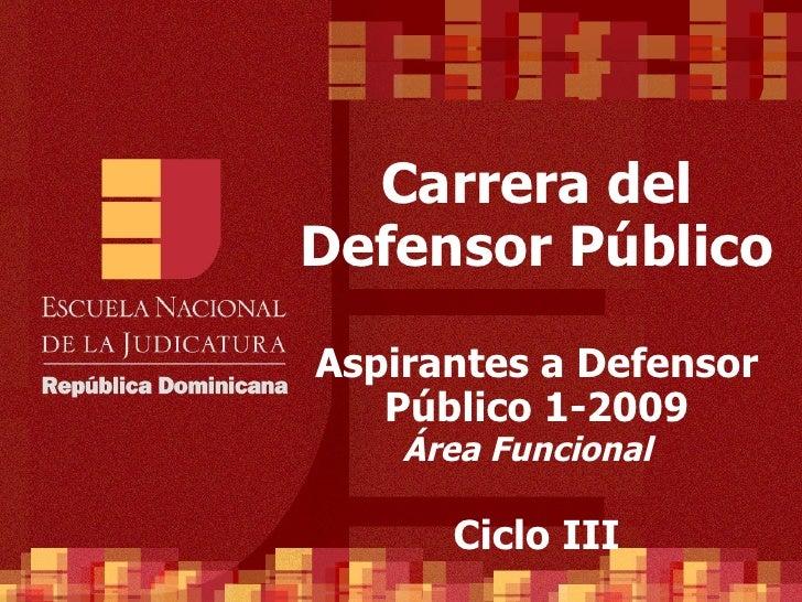 Carrera del Defensor Público Aspirantes a Defensor Público 1-2009 Área Funcional  Ciclo III