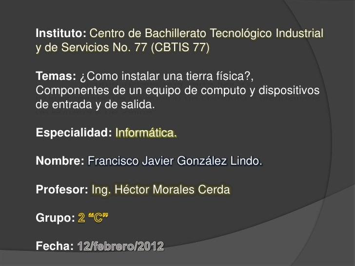 Instituto: Centro de Bachillerato Tecnológico Industrialy de Servicios No. 77 (CBTIS 77)Temas: ¿Como instalar una tierra f...