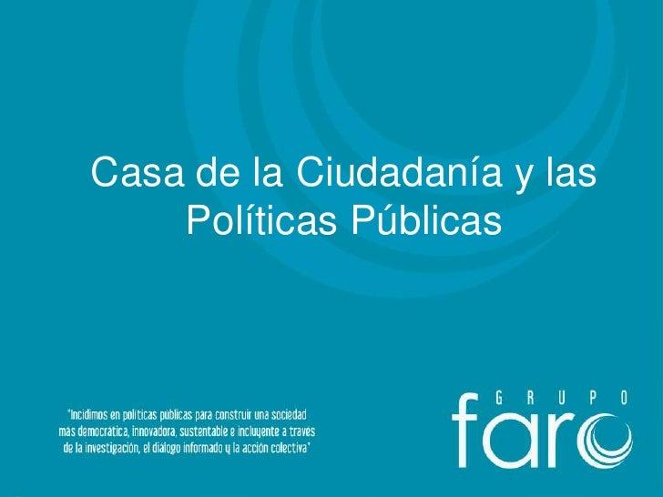Casa de la Ciudadanía y las    Políticas Públicas