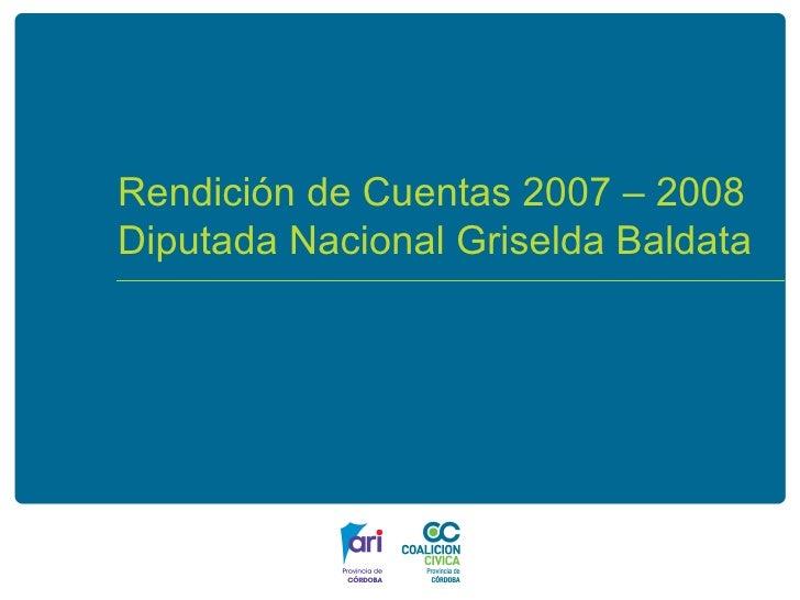 Rendición de Cuentas 2007 – 2008  Diputada Nacional Griselda Baldata