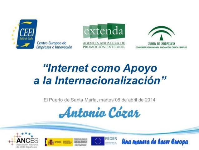 """""""Internet como Apoyo a la Internacionalización"""" El Puerto de Santa María, martes 08 de abril de 2014"""