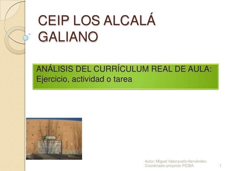 CEIP LOS ALCALÁ GALIANO <br />ANÁLISIS DEL CURRÍCULUM REAL DE AULA: Ejercicio, actividad o tarea<br />1<br />Autor: Miguel...