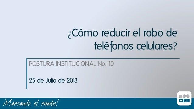 ¿Cómo reducir el robo de teléfonos celulares?   POSTURA INSTITUCIONAL No. 10ı 25 de Julio de 2013ı