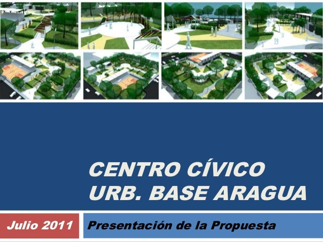 CENTRO CÍVICO URB. BASE ARAGUA Presentación de la PropuestaJulio 2011