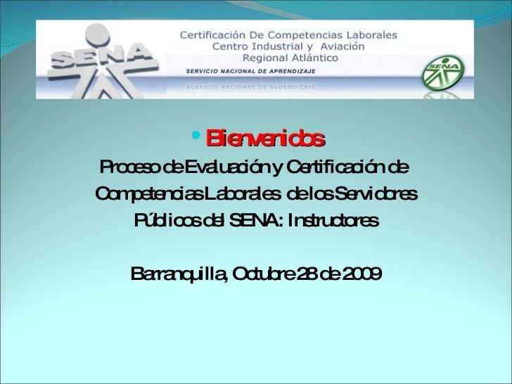 <ul><li>Bienvenidos </li></ul><ul><li>Proceso de Evaluación y Certificación de  </li></ul><ul><li>Competencias Laborales  ...