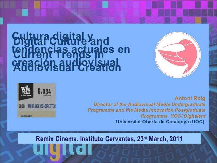 Cultura digital y tendencias actuales en creación audiovisual Remix Cinema. Instituto Cervantes, 23 rd  March, 2011 Antoni...
