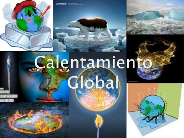 El calentamiento global es un término    utilizado para referirse al fenómeno del    aumento de la temperatura media    gl...