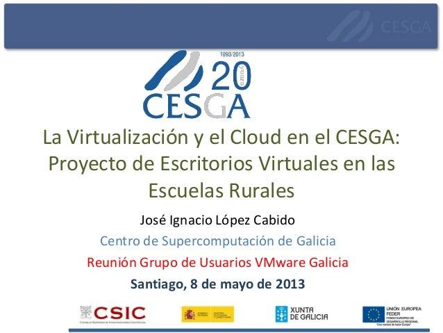 La Virtualización y el Cloud en el CESGA: Proyecto de Escritorios Virtuales en las Escuelas Rurales