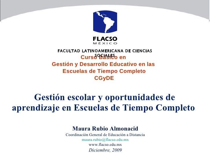 Gestión escolar y oportunidades de aprendizaje en Escuelas de Tiempo Completo  Maura Rubio Almonacid Coordinación General ...