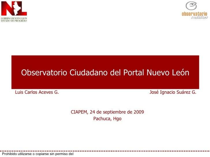 Observatorio Ciudadano del Portal Nuevo León José Ignacio Suárez G. Luis Carlos Aceves G. CIAPEM, 24 de septiembre de 2009...