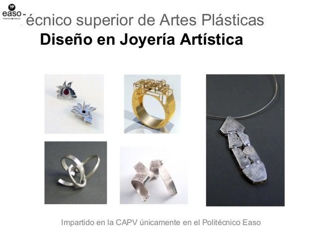 Técnico superior de Artes Plásticas Diseño en Joyería Artística Impartido en la CAPV únicamente en el Politécnico Easo