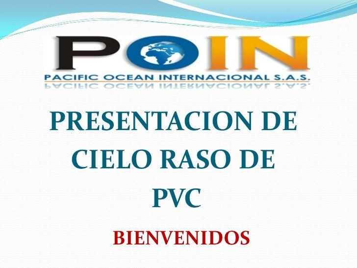 PRESENTACION DE CIELO RASO DE      PVC   BIENVENIDOS