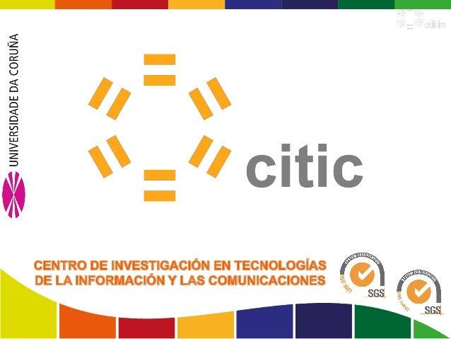 Centro de Investigación en Tecnologías de la Información y las Comunicaciones   www.citic-research.org