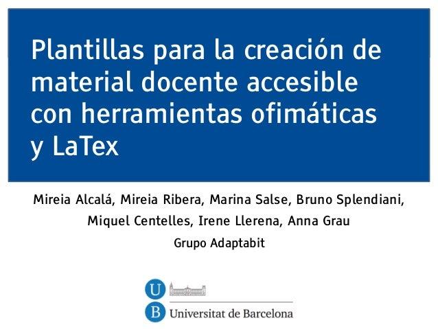 Plantillas para la creación dematerial docente accesiblecon herramientas ofimáticasy LaTexMireia Alcalá, Mireia Ribera, Ma...