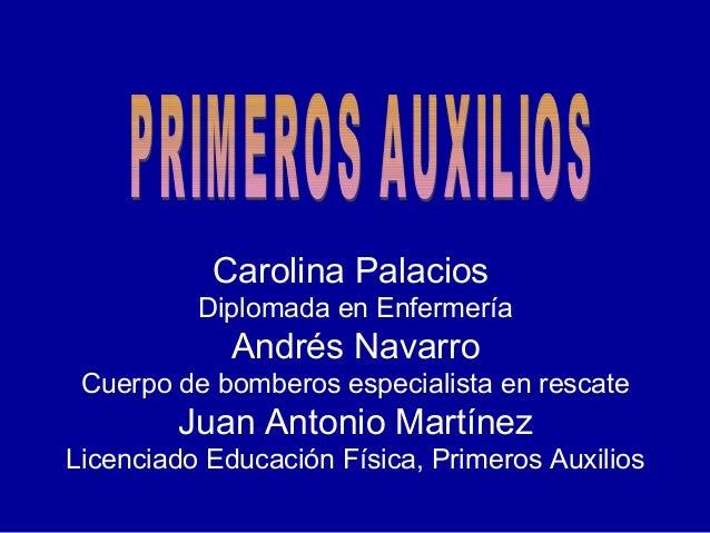Carolina Palacios Diplomada en Enfermería Andrés Navarro Cuerpo de bomberos especialista en rescate Juan Antonio Martínez ...