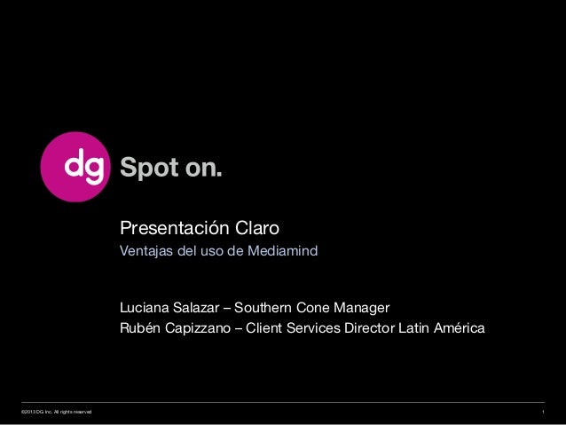 Presentación Claro Ventajas del uso de Mediamind Luciana Salazar – Southern Cone Manager Rubén Capizzano – Client Services...