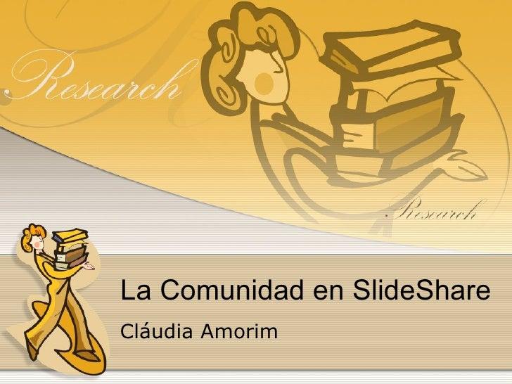 La Comunidad en SlideShare Cláudia Amorim