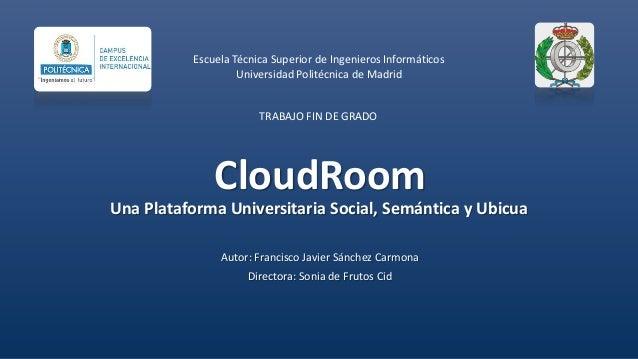 Escuela Técnica Superior de Ingenieros Informáticos Universidad Politécnica de Madrid  TRABAJO FIN DE GRADO  CloudRoom Una...