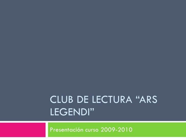"""CLUB DE LECTURA """"ARS LEGENDI"""" Presentación curso 2009-2010"""