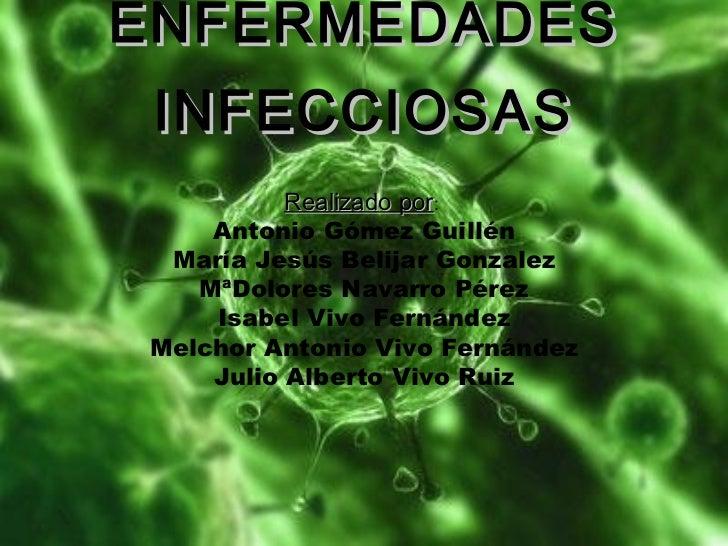 ENFERMEDADES INFECCIOSAS Realizado por :  Antonio Gómez Guillén María Jesús Belijar Gonzalez MªDolores Navarro Pérez Isabe...