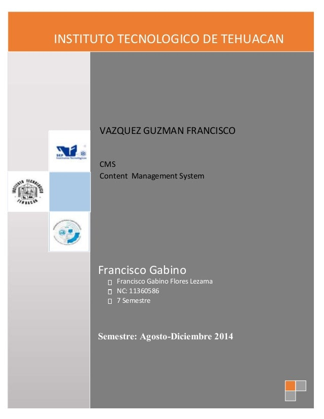 I N STITU TO TECNOLOGICO DE TEHUACAN  VAZQUEZ GUZMAN FRANCISCO  CMS  Content Management System  Francisco Gabino  Francisc...