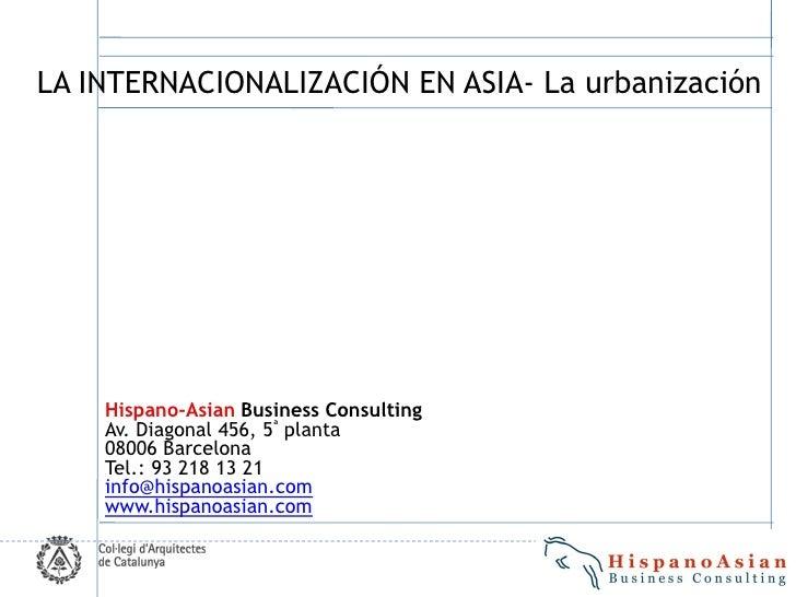 LA INTERNACIONALIZACIÓN EN ASIA- La urbanización    Hispano-Asian Business Consulting    Av. Diagonal 456, 5ª planta    08...