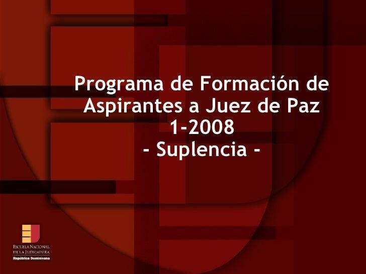 Programa de Formación de Aspirantes a Juez de Paz 1-2008 - Suplencia -