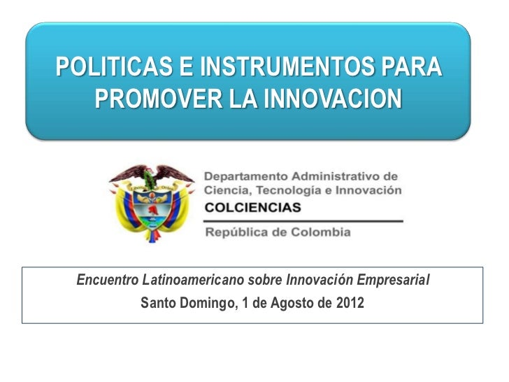 POLITICAS E INSTRUMENTOS PARA   PROMOVER LA INNOVACION Encuentro Latinoamericano sobre Innovación Empresarial           Sa...