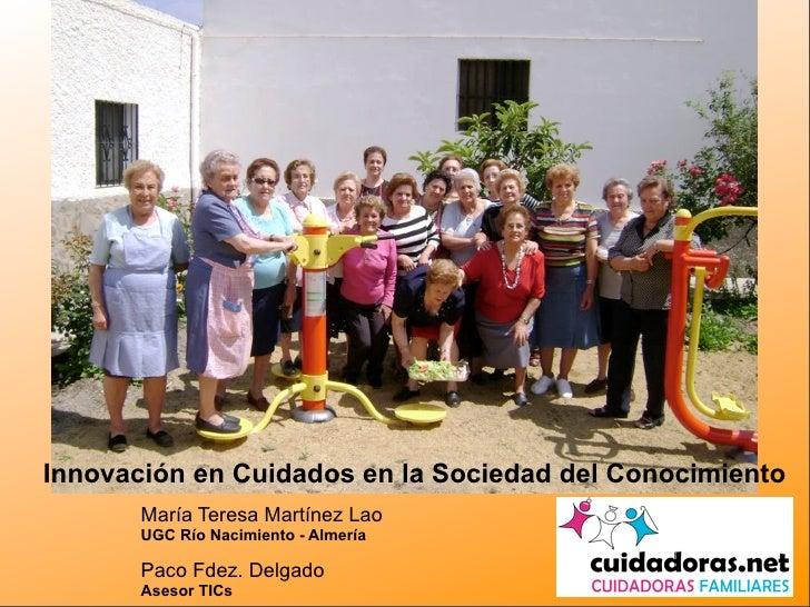Innovación en Cuidados en la Sociedad del Conocimiento        María Teresa Martínez Lao        UGC Río Nacimiento - Almerí...