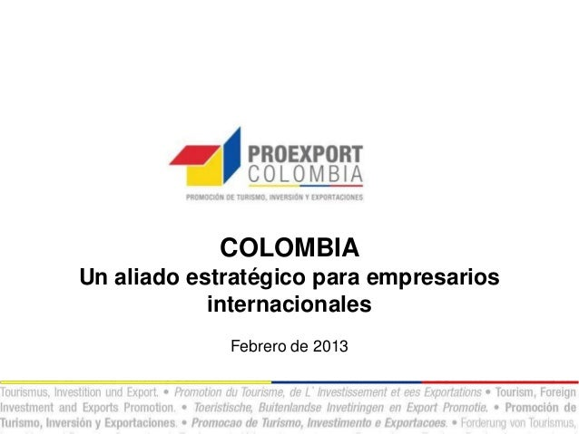 COLOMBIAUn aliado estratégico para empresarios            internacionales             Febrero de 2013