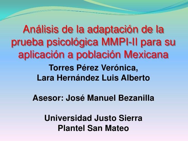 Análisis de la adaptación de la prueba psicológica MMPI-II para su aplicación a población Mexicana<br />Torres Pérez Verón...