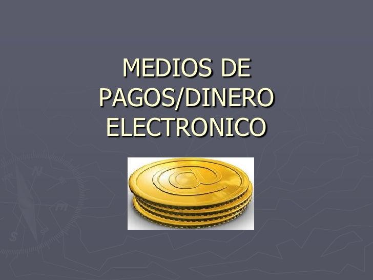 MEDIOS DE PAGOS/DINERO  ELECTRONICO <br />