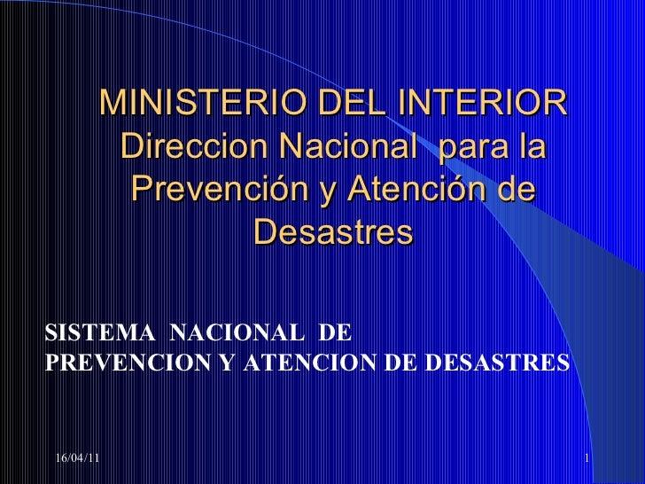 MINISTERIO DEL INTERIOR Direccion Nacional  para la Prevención y Atención de Desastres 16/04/11 SISTEMA  NACIONAL  DE PREV...