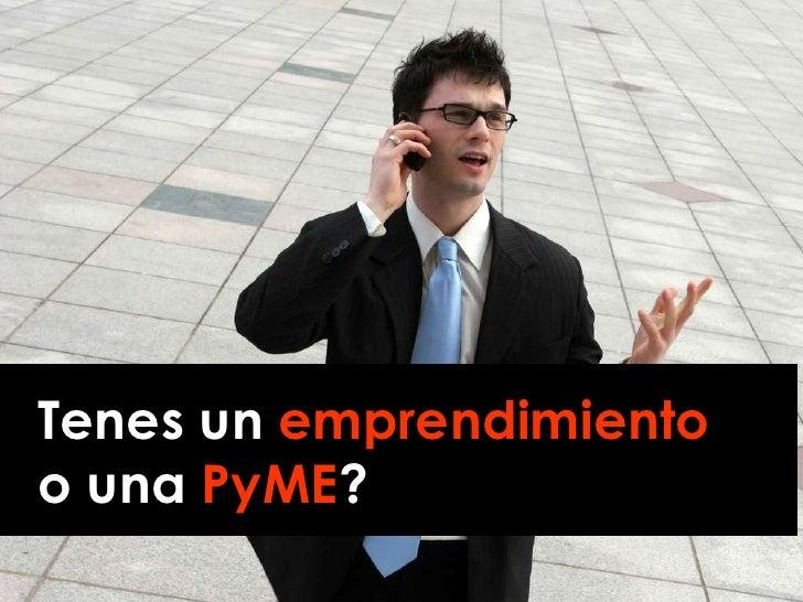 Tenes un  emprendimiento o una  PyME ?