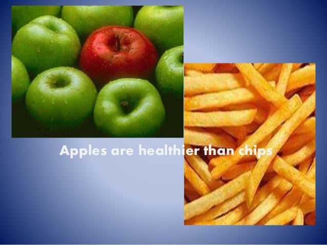 Apples are healthier than chips
