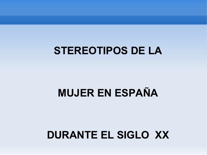 ESTEREOTIPOS DE LA MUJER EN ESPAÑA DURANTE EL SIGLO  XX