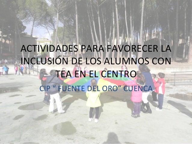 """ACTIVIDADES PARA FAVORECER LA INCLUSIÓN DE LOS ALUMNOS CON TEA EN EL CENTRO CIP """" FUENTE DEL ORO"""" CUENCA"""