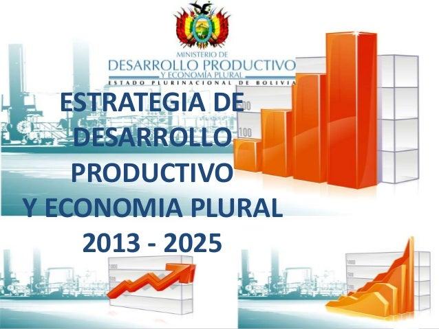 ESTRATEGIA DE DESARROLLO PRODUCTIVO Y ECONOMIA PLURAL 2013 - 2025