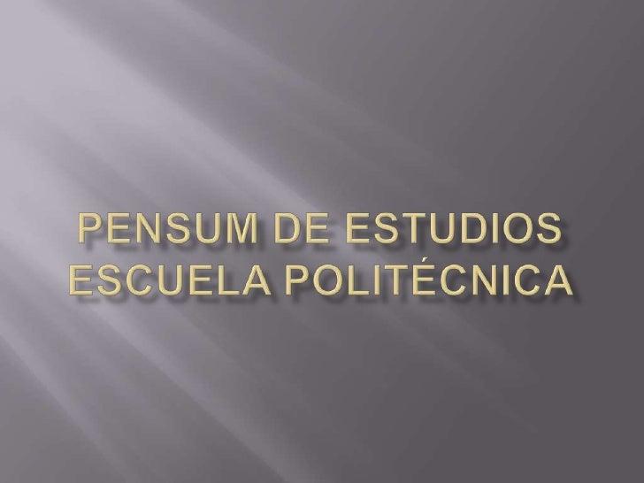 Pensum de Estudios Escuela Politécnica <br />