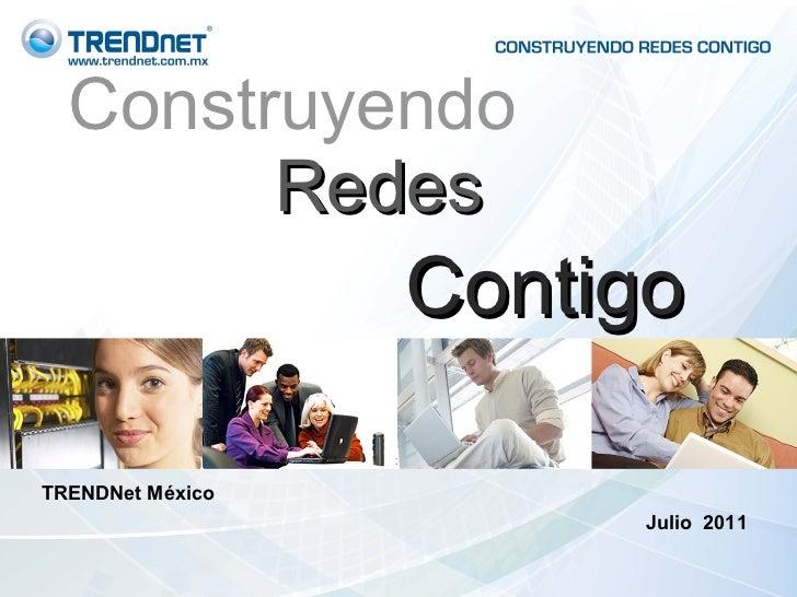 Construyendo Redes TRENDNet México  Julio  2011 Contigo