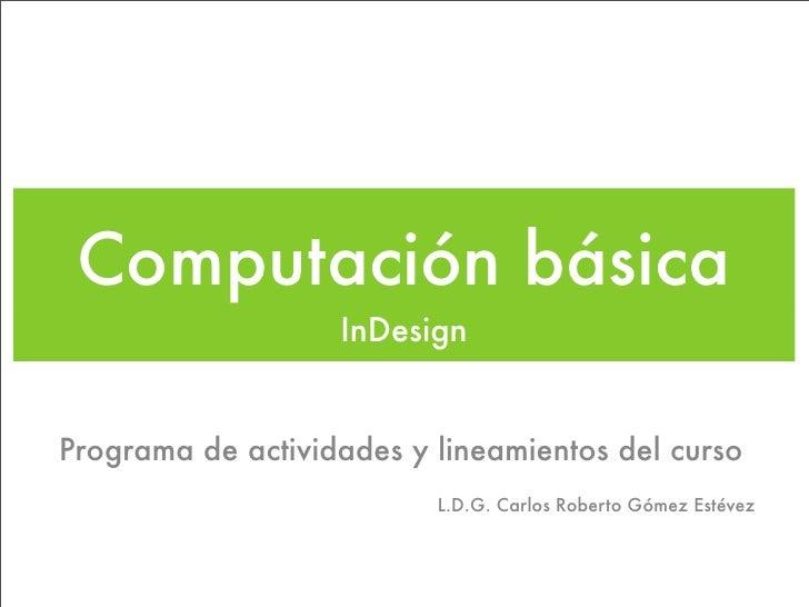 Computación básica                   InDesignPrograma de actividades y lineamientos del curso                          L.D...