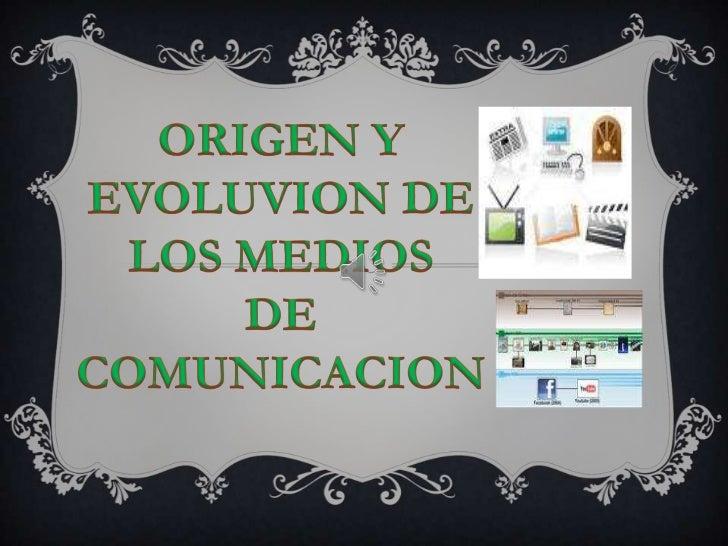 ORIGEN Y EVOLUVION DE <br />LOS MEDIOS <br />DE<br />COMUNICACION<br />